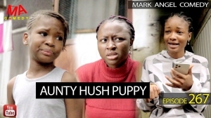 Mark Angel Comedy – Aunty Hush Puppy (Episode 267) (Video)
