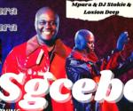 Mpura – Sgcebe ft Dj Stokie & Loxion Deep