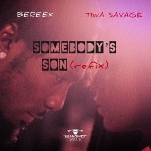 Bereek x Tiwa Savage – Somebody's Son (Refix)