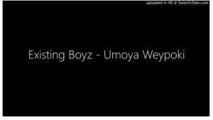 Existing Boyz – Umoya Weypoki
