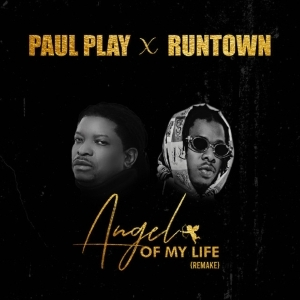 Paul Play – Angel Of My Life (Remix) Ft. Runtown