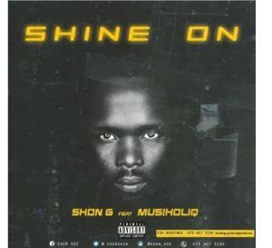 Shon G – Shine On ft. MusiholiQ
