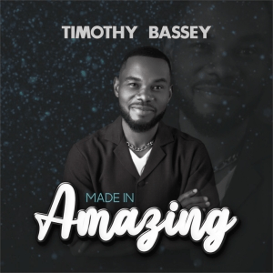 Timothy Bassey – Made in Amazing