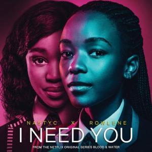 Nasty C – I Need You ft. Rowlene (Netflix – Blood & Water)