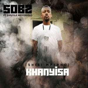 Sobz – Khanyisa feat SivuyileMdyogolo
