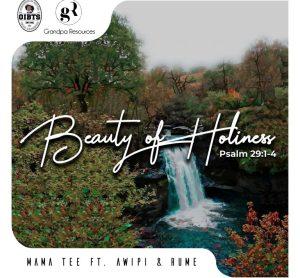 Mama Tee – Beauty of Holiness ft. Awipi & Rume