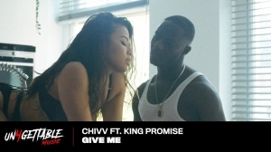 Chivv – Give Me Ft. King Promise (Music Video)