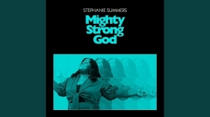 Stephanie Summers – Mighty Strong God