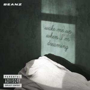 Beanz – Wake Me Up When I'm Dreaming