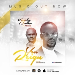 Kingsley Orobosa ft. Prince – You Reign