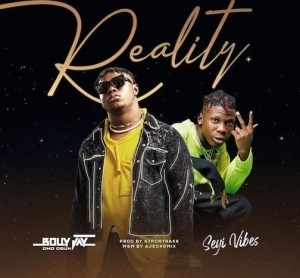 Bolly Jay – Reality Ft. Seyi Vibez
