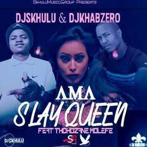 DJ Skhulu & DJ Khabzero – Ama Slay Queen Ft. Thokozane Molefe
