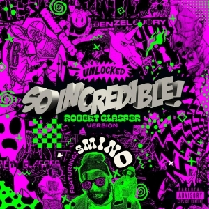 Denzel Curry Ft. Robert Glasper & Smino – So.Incredible.pkg