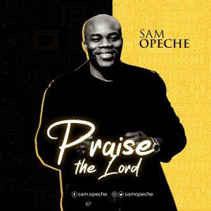 Sam Opeche – Praise The Lord