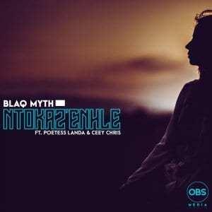 Blaq Myth – Ntokaz'Enhle Ft. Poetess Landa & Ceey Chris