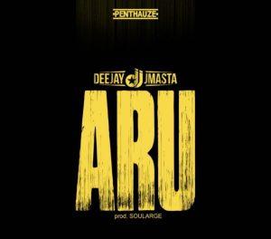 DeeJay J Masta – Aru (Prod. by Soularge)