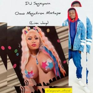 DJ Segxywin – Omo Megatron Mixtape (Lim Jay)