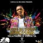 Mr Cool The Vocalist – Jehovah ft VurVai SA & TeeJay Musik SA