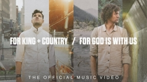 for KING & COUNTRY – For God Is With Us (Video)