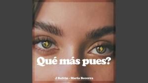 J. Balvin ft. Maria Becerra – Qué Más Pues?