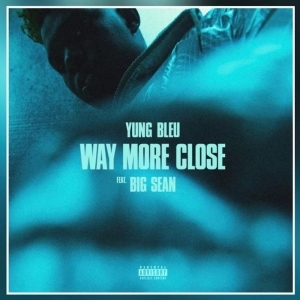 Yung Bleu – Way More Close (Stuck In A Box) Ft. Big Sean