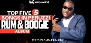 "Top 5 Songs in Peruzzi ""Rum & Boogie"""