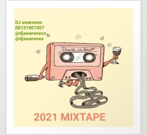 DJ Awarenex – Drunk In Love 2021 Mixtape