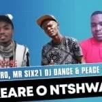Chuzero, Mr Six21 Dj Dance & Peace Maker – Akeare O Ntshware
