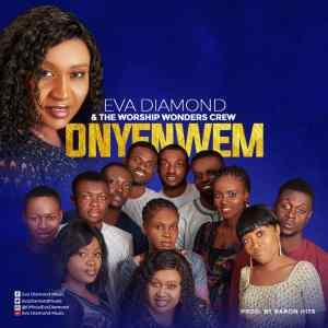 Eva Diamond – Onye Nwem ft Worship Wonder Crew