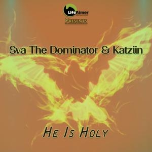 Sva The Dominator & Katziin – He Is Holy