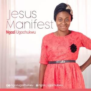 Ngozi Ugochukwu – Jesus Manifest