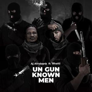 AJ afrobank – Un-Gun Known Men ft. Rhatti