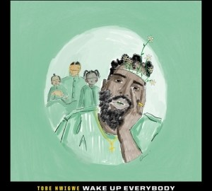 Tobe Nwigwe - Wake Up Everybody
