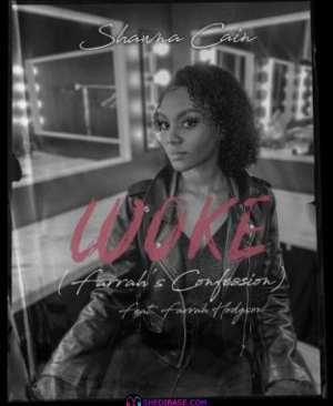 Shawna Cain – WOKE (Farrah's Confession) ft Farrah Hodgson