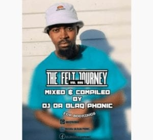 DJ Da BlaQ phonic – The Felt Journey Vol 006