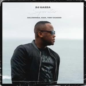 Dj Gazza – Superstar Ft. Daliwonga, CIZA & Tony Duardo