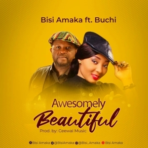 Bisi Amaka - Awesomely Beautiful ft. Buchi