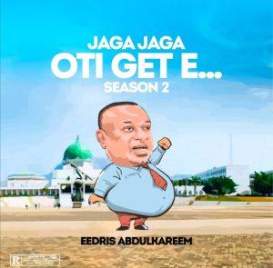 Eedris Abdulkareem – Jaga Jaga Oti Get E (Season 2)