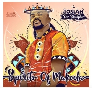 Josiah De Disciple & JazziDisciples – Spirits Of Makoela (Album)