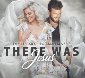 Demi Lee Moore & Riaan Benade – There Was Jesus