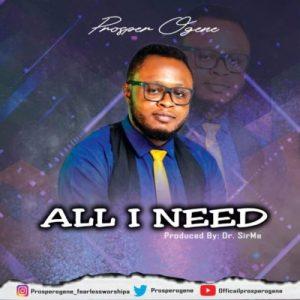 Prosper Oghene – All I Need