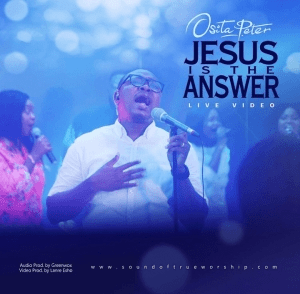 Osita Peter – Jesus is the Answer (Live)