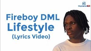 Fireboy DML - Lifestyle (Lyrics Video)
