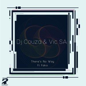 Dj Couza & VIC SA – There's No Way feat. Fako