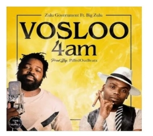 Zulu Government – Vosloo 4am Ft. Big Zulu