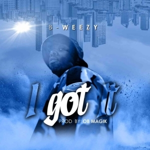 B-weezy – I Got It