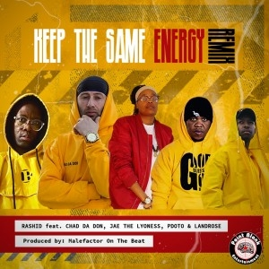 Rashid Kay - Keep The Same Energy (remix) ft. Pdot O, Chad Da Don, Landrose, Jae The Lyoness