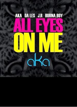 AKA - All Eyes On Me Ft. Burna Boy, Da Les & Jr