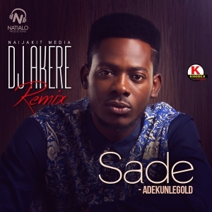 Adekunle Gold - Sade (DJ Akere Remix)