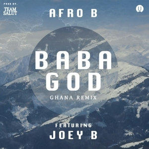 Afro B - Baba God 'Ghana Remix' Ft. Joey B